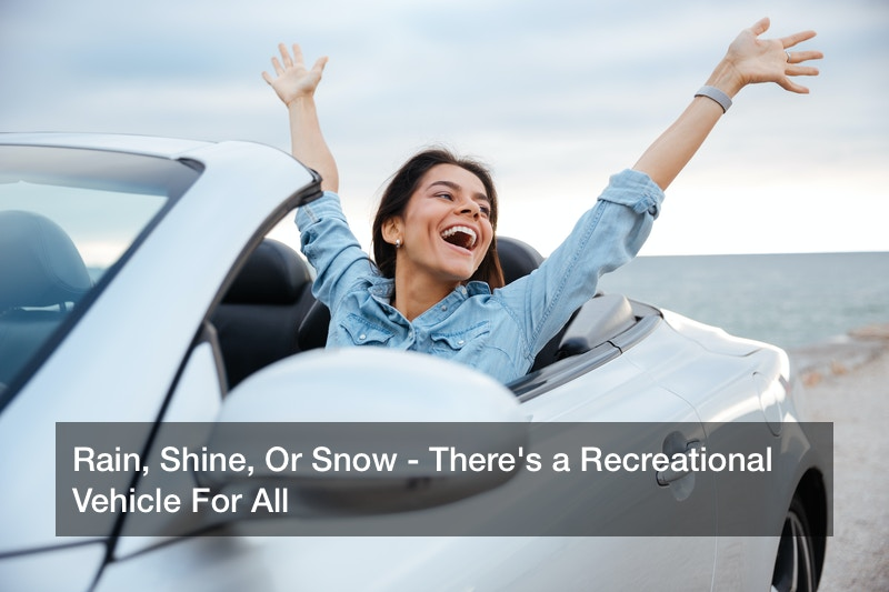 Rain, Shine, Or Snow – There's a Recreational Vehicle For All