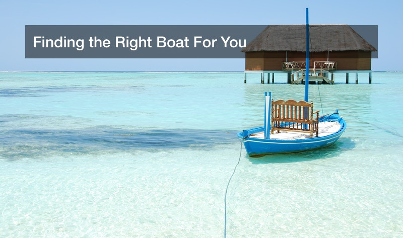 Finding the Right Boat For You