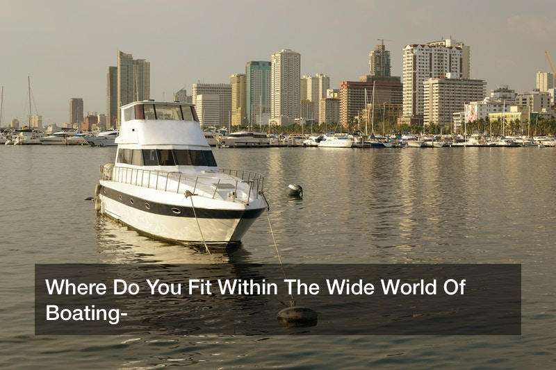 Where Do You Fit Within The Wide World Of Boating?