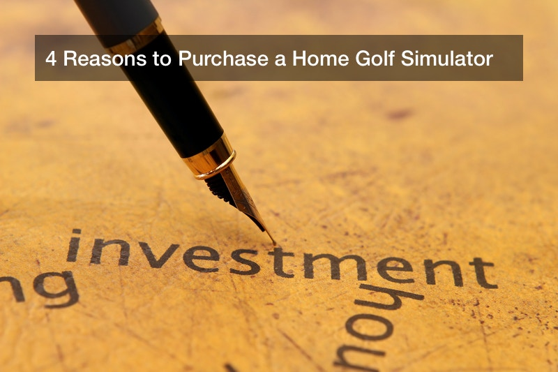 4 Reasons to Purchase a Home Golf Simulator