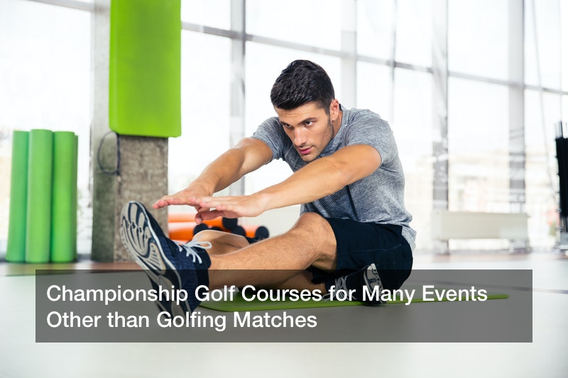 Championship Golf Courses for Many Events Other than Golfing Matches