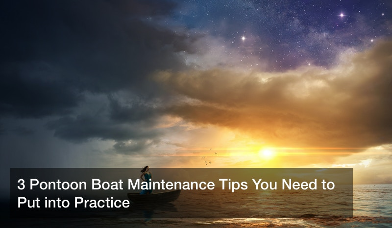 3 Pontoon Boat Maintenance Tips You Need to Put into Practice